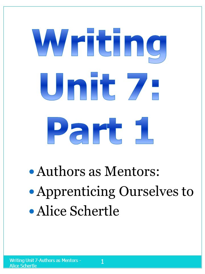 Writing Unit 7-Authors as Mentors - Alice Schertle 1 Authors as Mentors: Apprenticing Ourselves to Alice Schertle