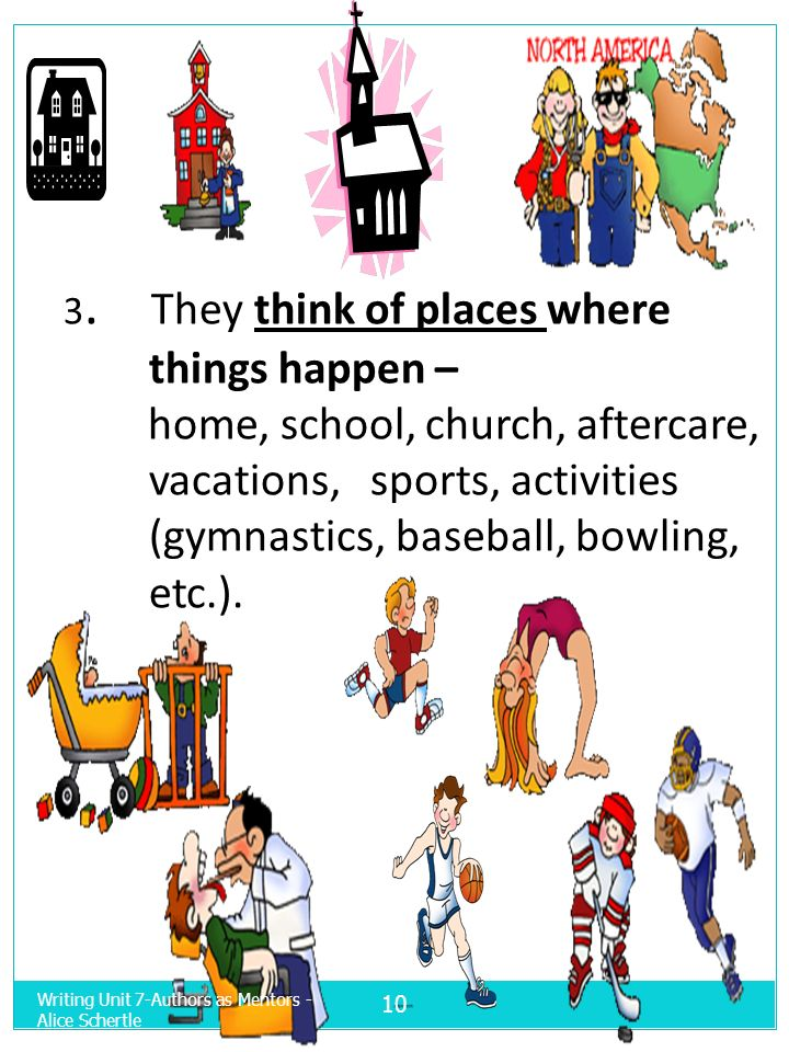 3. They think of places where things happen – home, school, church, aftercare, vacations, sports, activities (gymnastics, baseball, bowling, etc.). 10