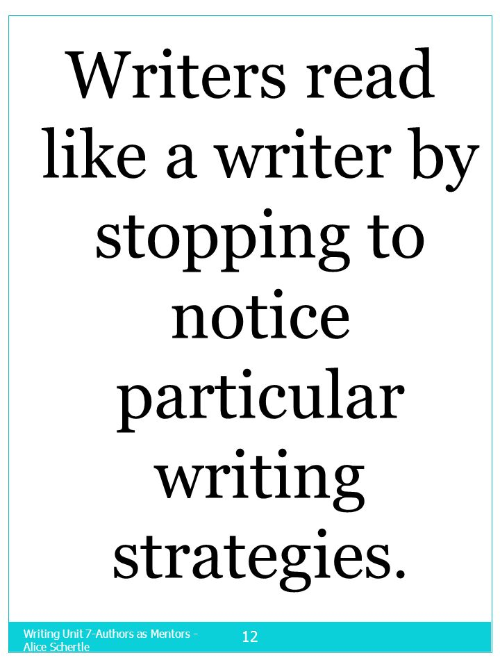 12 Writers read like a writer by stopping to notice particular writing strategies.