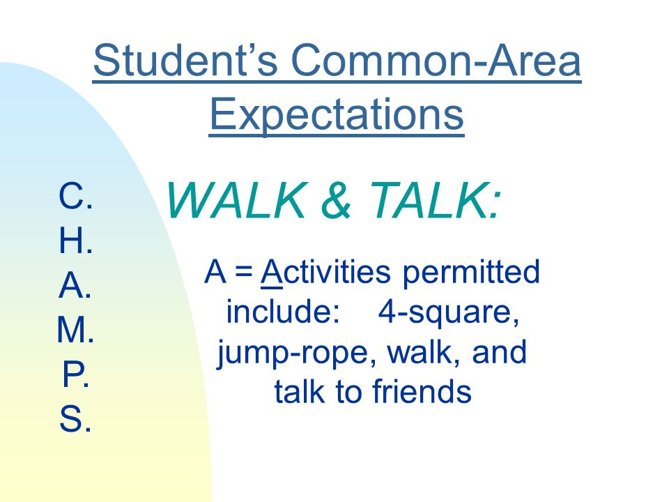 Students Common-Area Expectations WALK & TALK: A = Activities permitted include: 4-square, jump-rope, walk, and talk to friends C.