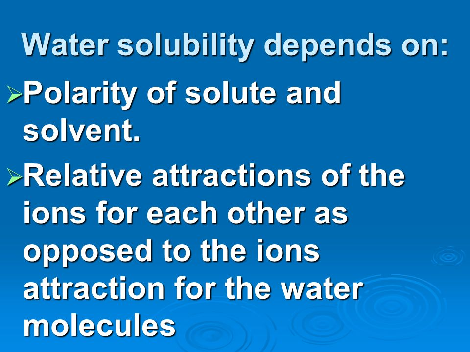 Water solubility depends on: Polarity of solute and solvent.