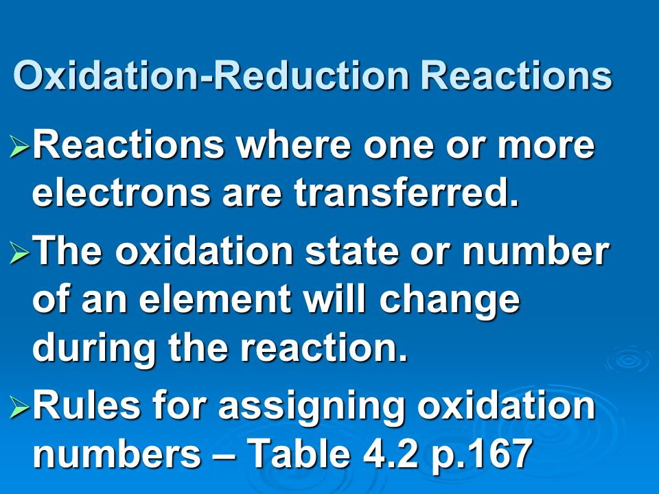 Oxidation-Reduction Reactions Reactions where one or more electrons are transferred.