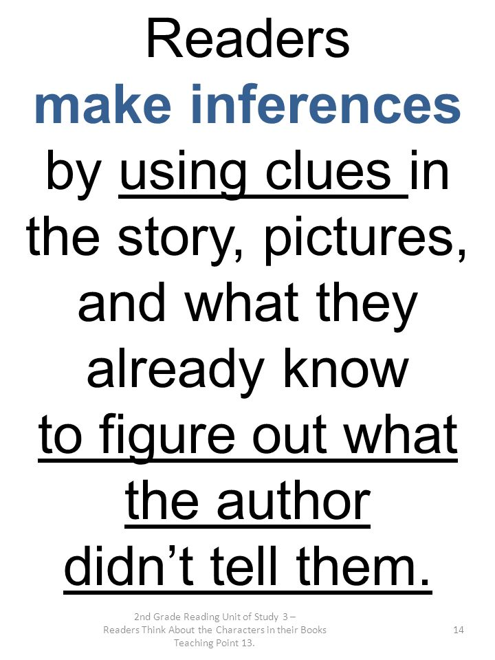 2nd Grade Reading Unit of Study 3 – Readers Think About the Characters in their Books Teaching Point 13. 14 Readers make inferences by using clues in