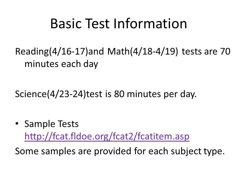 Basic Test Information Reading(4/16-17)and Math(4/18-4/19) tests are 70 minutes each day Science(4/23-24)test is 80 minutes per day. Sample Tests http