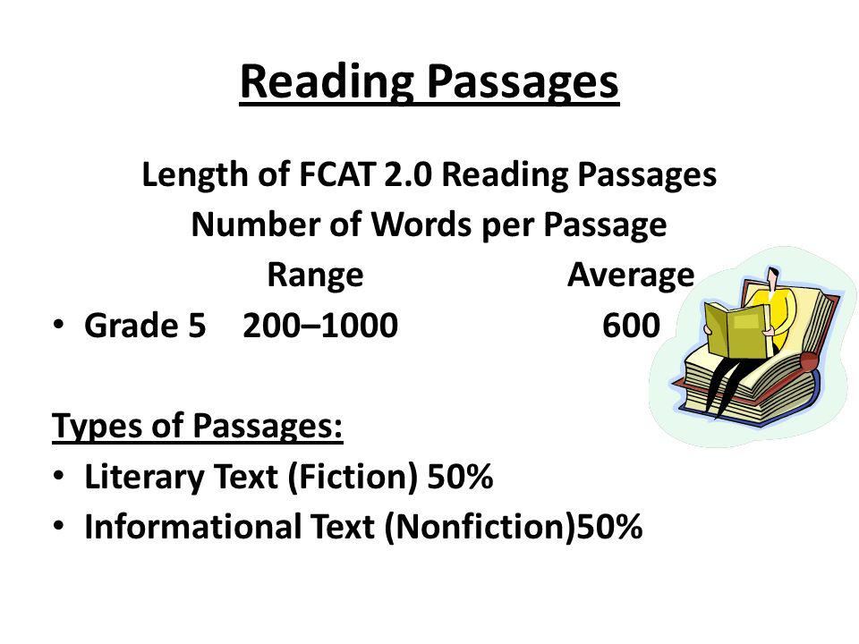 Reading Passages Length of FCAT 2.0 Reading Passages Number of Words per Passage RangeAverage Grade 5 200–1000 600 Types of Passages: Literary Text (F