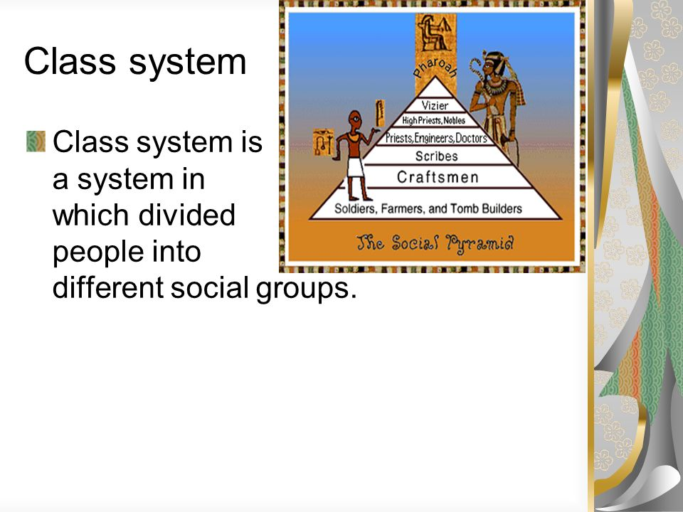 Class system Class system is a system in which divided people into different social groups.