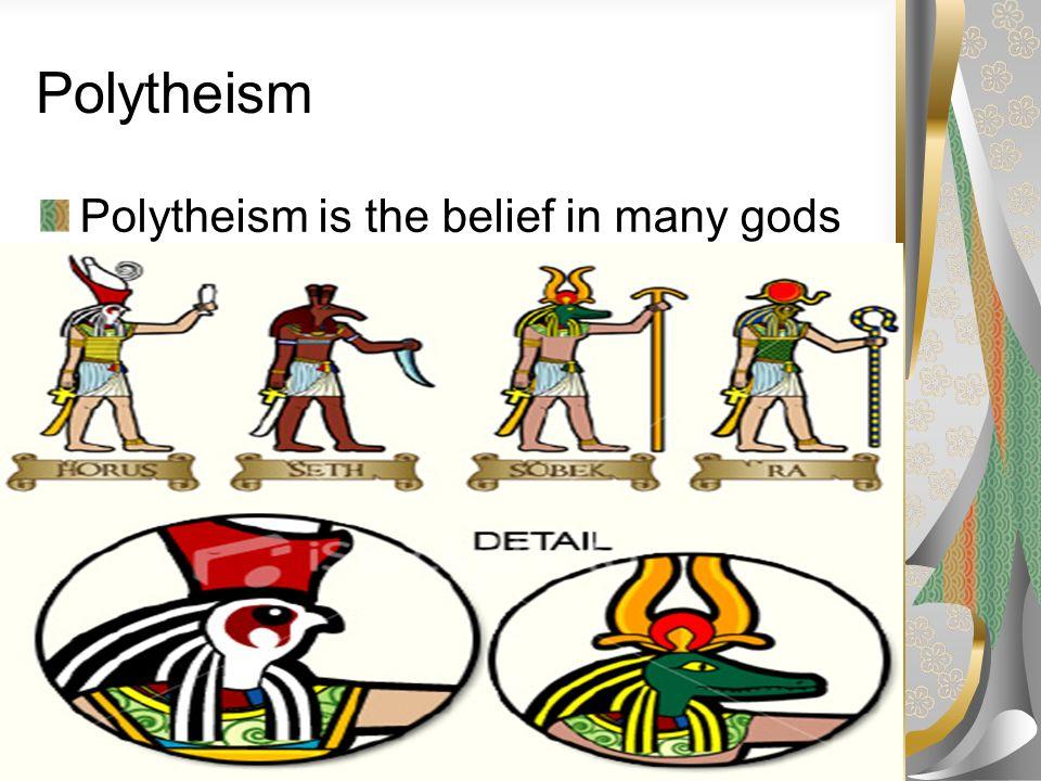 Polytheism Polytheism is the belief in many gods