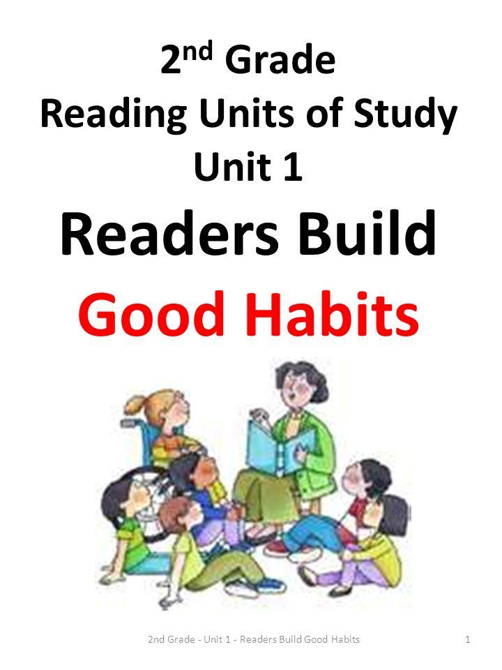 2nd Grade - Unit 1 - Readers Build Good Habits1 2 nd Grade Reading Units of Study Unit 1 Readers Build Good Habits