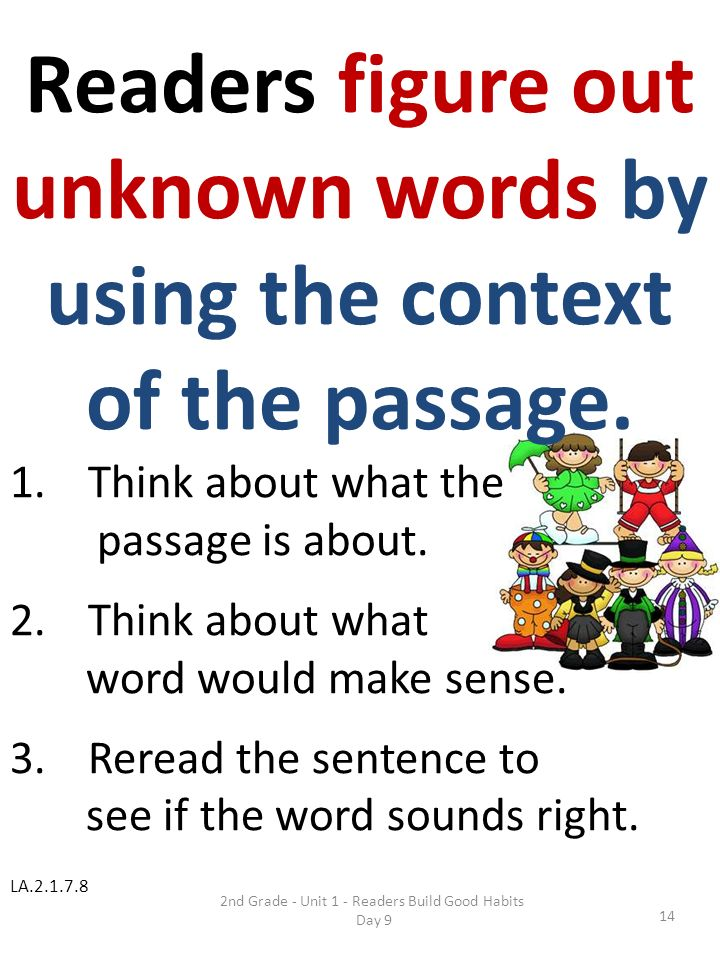 2nd Grade - Unit 1 - Readers Build Good Habits Day 9 14 Readers figure out unknown words by using the context of the passage. 1.Think about what the p