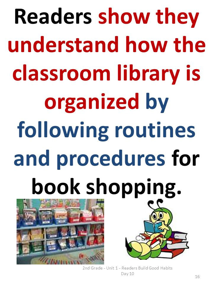 2nd Grade - Unit 1 - Readers Build Good Habits Day 10 Readers show they understand how the classroom library is organized by following routines and procedures for book shopping.