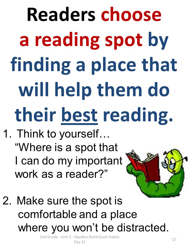 2nd Grade - Unit 1 - Readers Build Good Habits Day 11 Readers choose a reading spot by finding a place that will help them do their best reading.