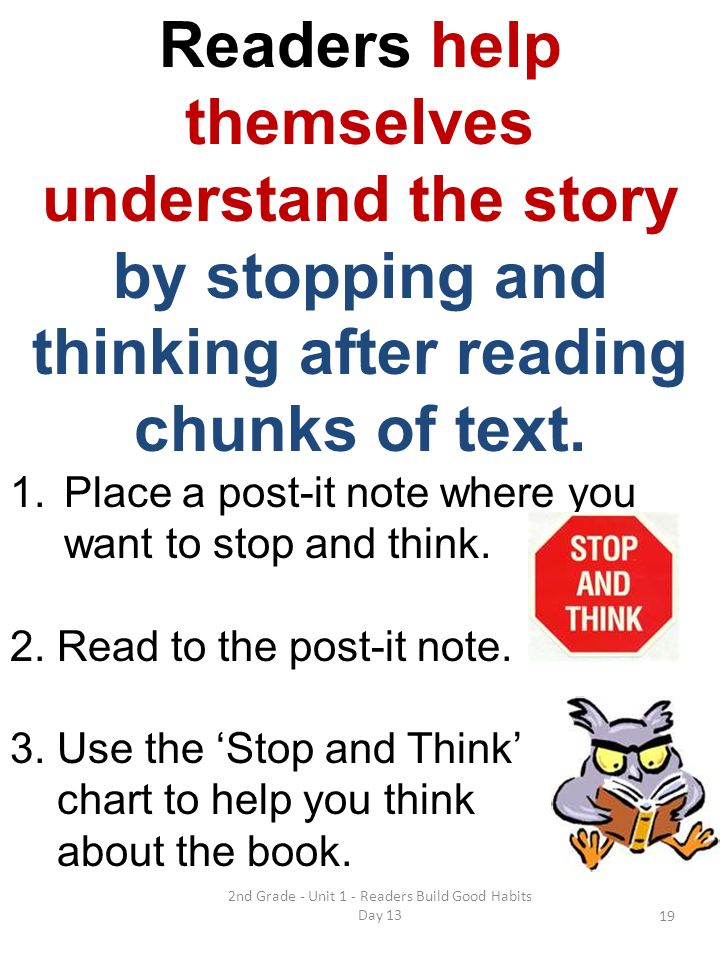 2nd Grade - Unit 1 - Readers Build Good Habits Day 13 Readers help themselves understand the story by stopping and thinking after reading chunks of te