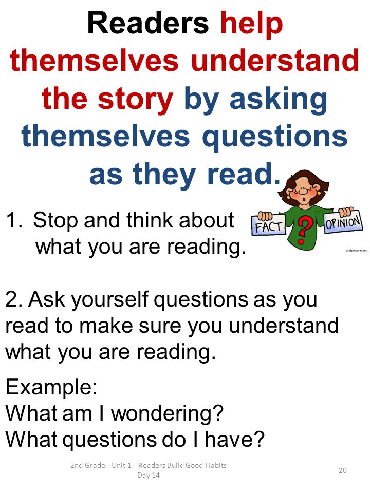 2nd Grade - Unit 1 - Readers Build Good Habits Day 14 Readers help themselves understand the story by asking themselves questions as they read.