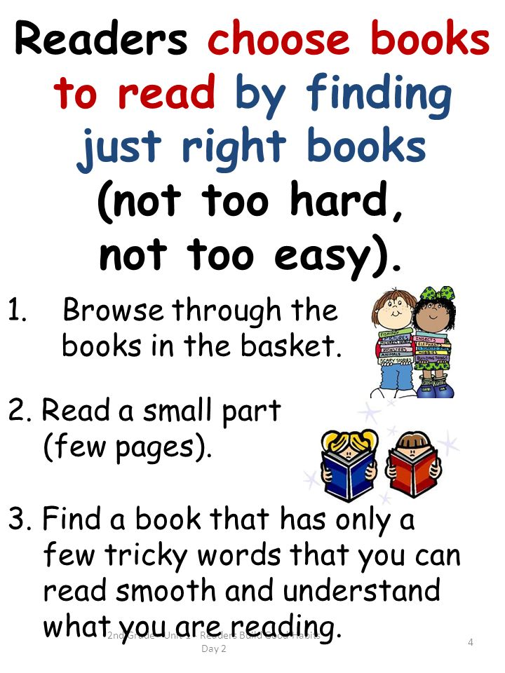 2nd Grade - Unit 1 - Readers Build Good Habits Day 2 4 Readers choose books to read by finding just right books (not too hard, not too easy).