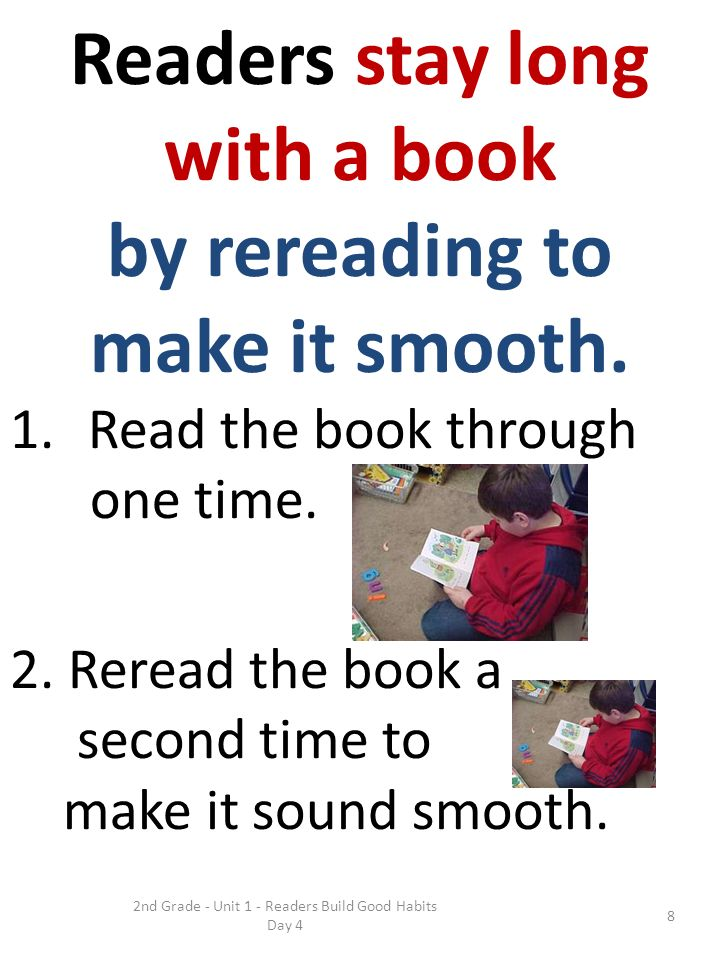2nd Grade - Unit 1 - Readers Build Good Habits Day 4 8 Readers stay long with a book by rereading to make it smooth.