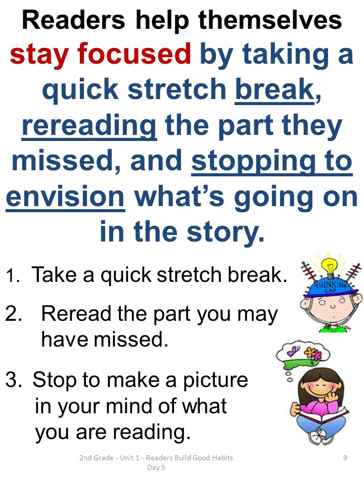2nd Grade - Unit 1 - Readers Build Good Habits Day 5 Readers help themselves stay focused by taking a quick stretch break, rereading the part they mis