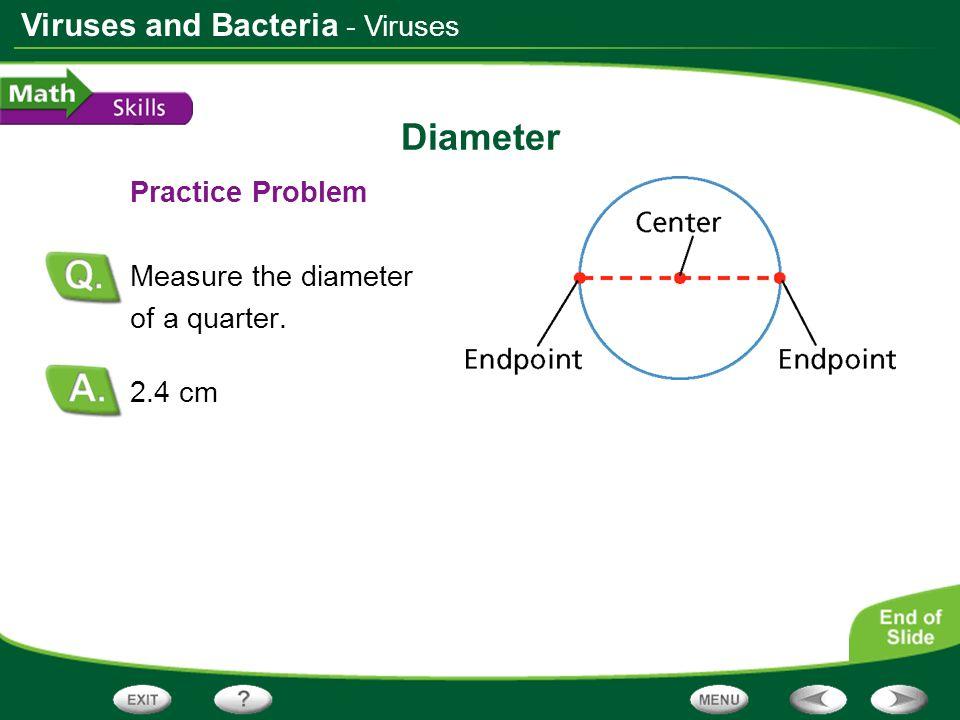 Viruses and Bacteria Diameter Practice Problem Measure the diameter of a quarter. 2.4 cm - Viruses