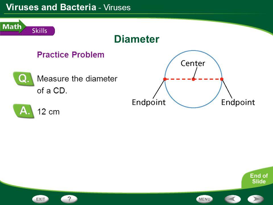 Viruses and Bacteria Diameter Practice Problem Measure the diameter of a CD. 12 cm - Viruses