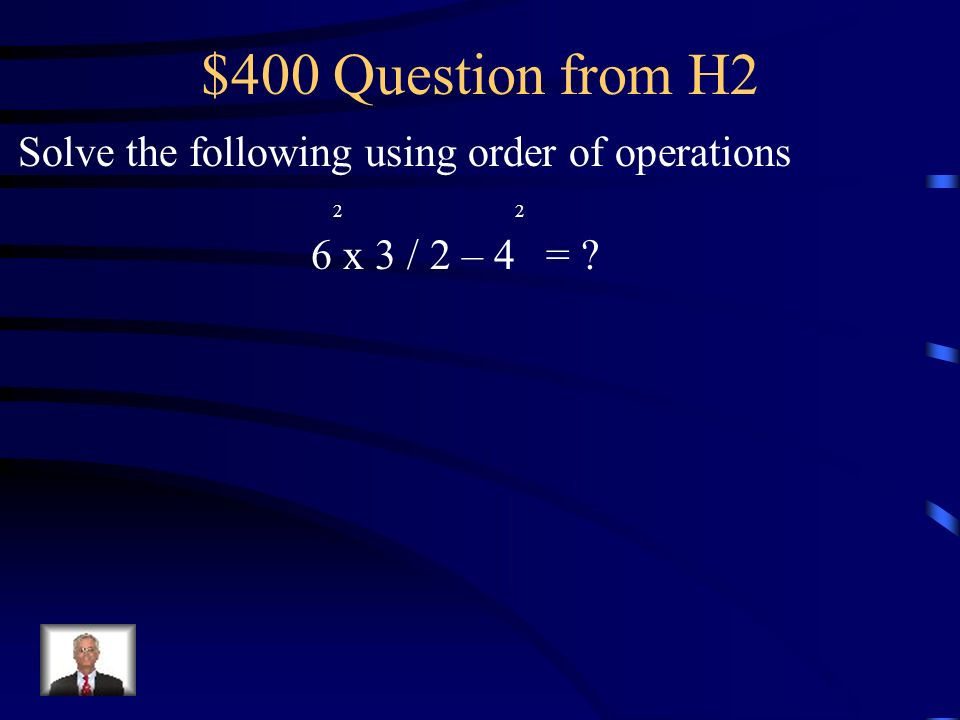$300 Answer from H2 Which is correct #1 2 3 #2 2 3 #3 2 3 14 + 5 - 2 x 2 14 + 5 - 2 x 214 + 5 – 2 x 2 14 + 25 -2 x 814 +25 -2 x 814 + 25- 2 x 8 14 + 25 -1639 -2 x 814 + 23 x 8 39 – 1637 x 837 x 8 23296296 #1 is correct, because you do Multiplication before addition/subtraction