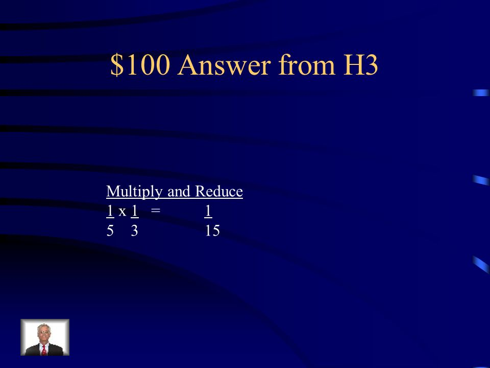$100 Question from H3 Multiply and Reduce 1 x 1 5 3