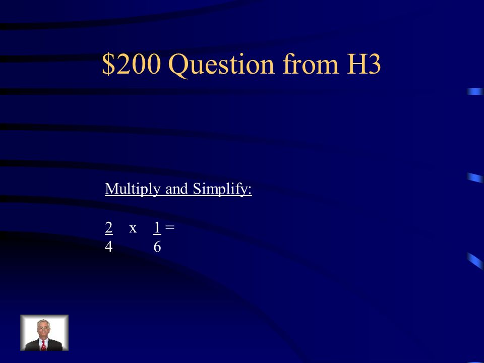 $100 Answer from H3 Multiply and Reduce 1 x 1 = 1 5 3 15