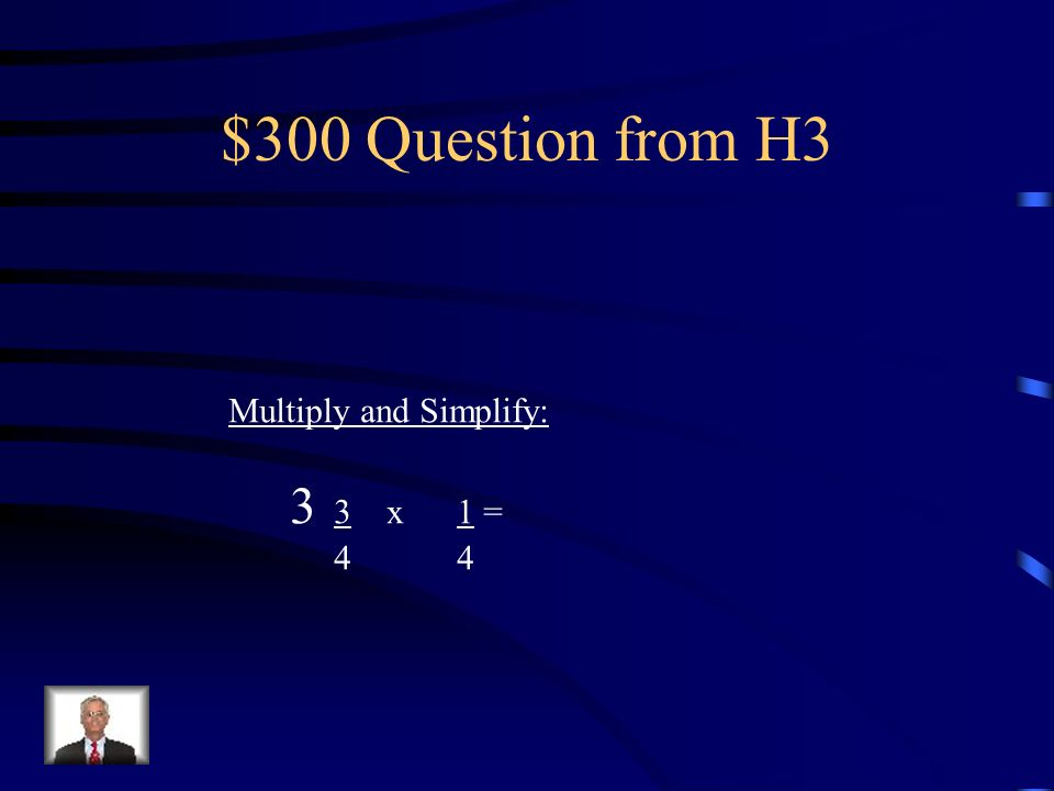 $200 Answer from H3 Multiply and Simplify: 2 x1 =2=