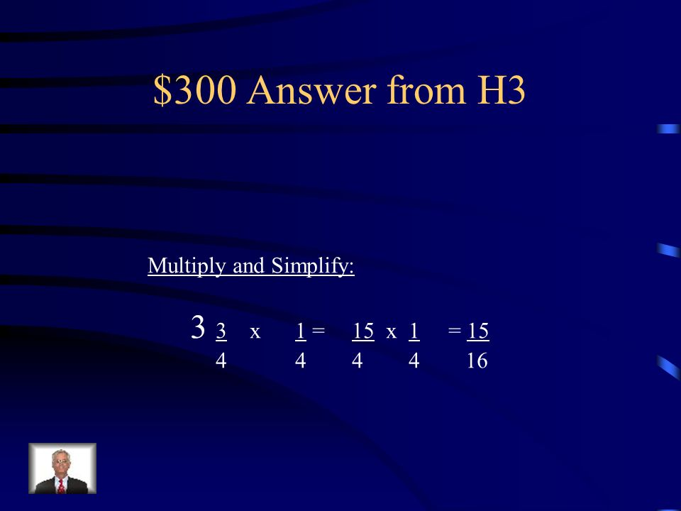 $300 Question from H3 Multiply and Simplify: 3 3 x 1 = 4