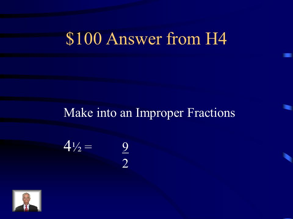 $100 Question from H4 Make into an Improper Fractions 4 ½ = ?