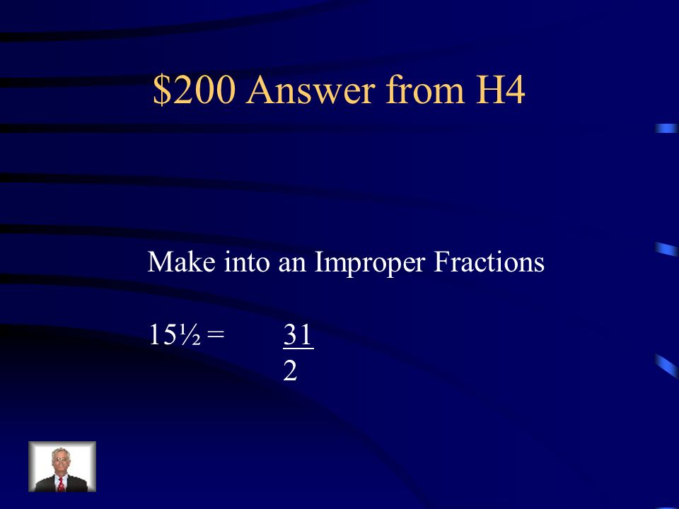 $200 Question from H4 Make into an Improper Fractions 15 ½ =