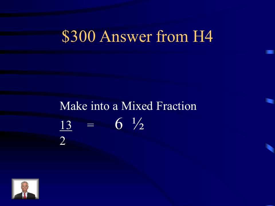 $300 Question from H4 Make into a Mixed Fraction 13= 2