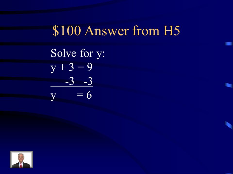 $100 Question from H5 Solve for y: y + 3 = 9