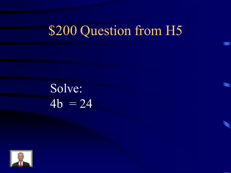 $100 Answer from H5 Solve for y: y + 3 = 9 -3 -3 y = 6