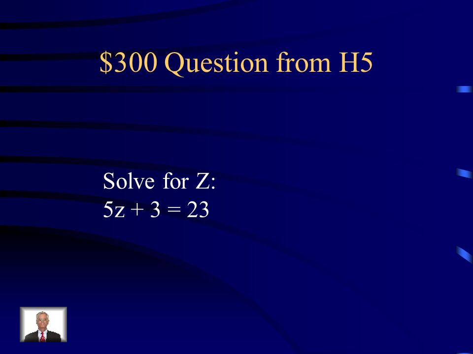 $200 Answer from H5 Get b by itself by dividing by 4: 4b = 24 4 4 So: b = 6