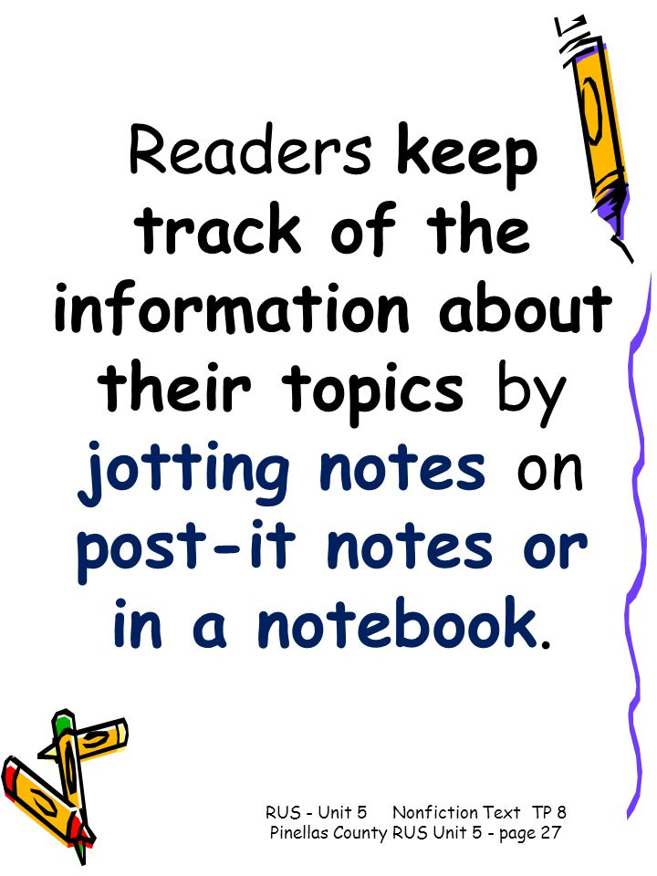 Readers keep track of the information about their topics by jotting notes on post-it notes or in a notebook. RUS - Unit 5 Nonfiction Text TP 8 Pinella