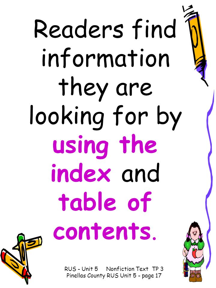 Readers find information they are looking for by using the index and table of contents. RUS - Unit 5 Nonfiction Text TP 3 Pinellas County RUS Unit 5 -