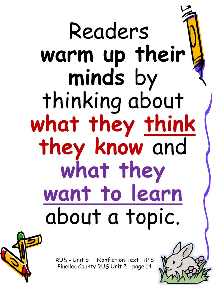 Readers warm up their minds by thinking about what they think they know and what they want to learn about a topic. RUS - Unit 5 Nonfiction Text TP 5 P