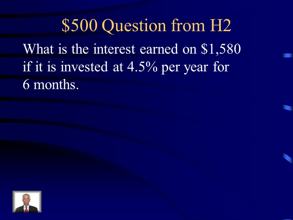 $400 Answer from H2 What is the interest earned on $4,260 if it is invested at 5.5% for 5 ½ years.