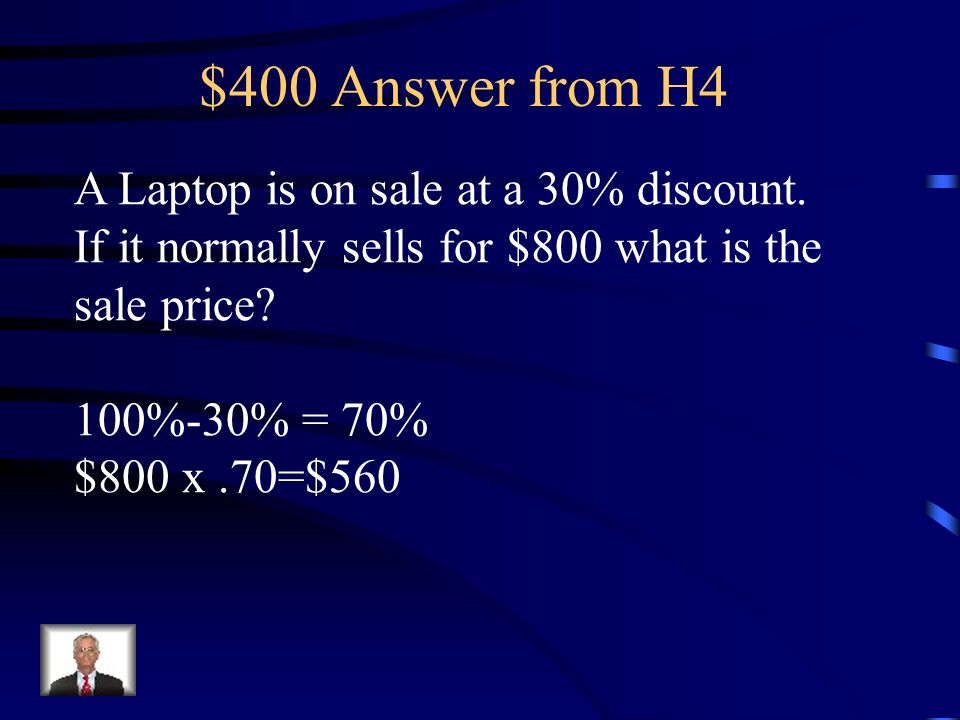 $400 Question from H4 A Laptop is on sale at a 30% discount.
