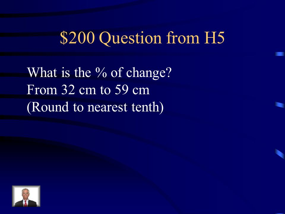 $100 Answer from H5 Start withEnd with% of Change % Hint: End-Start = Change = % of Chang Start Start = 85 = 3.4 = 340% 25 25