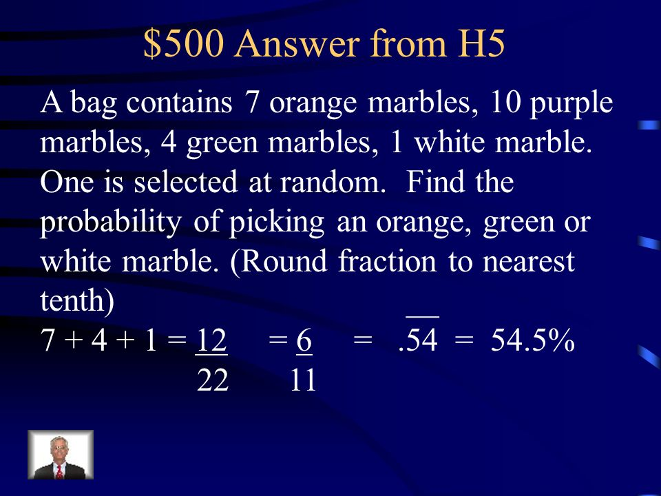 $500 Question from H5 A bag contains 7 orange marbles, 10 purple marbles, 4 green marbles, 1 white marble.