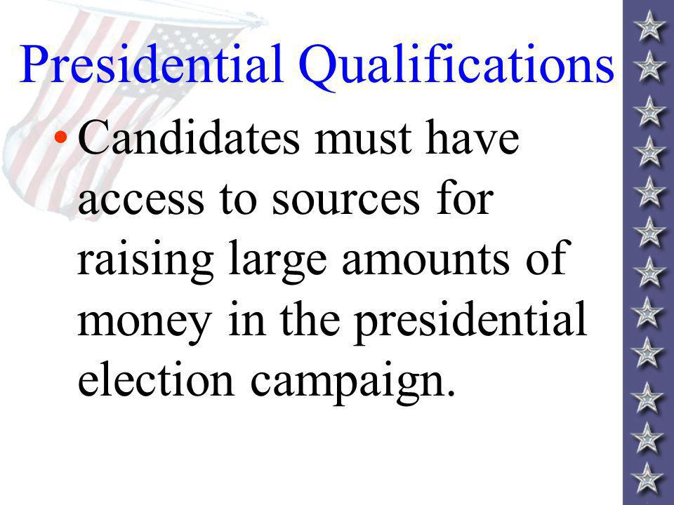 Candidates must have access to sources for raising large amounts of money in the presidential election campaign.