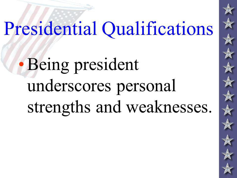 Being president underscores personal strengths and weaknesses.