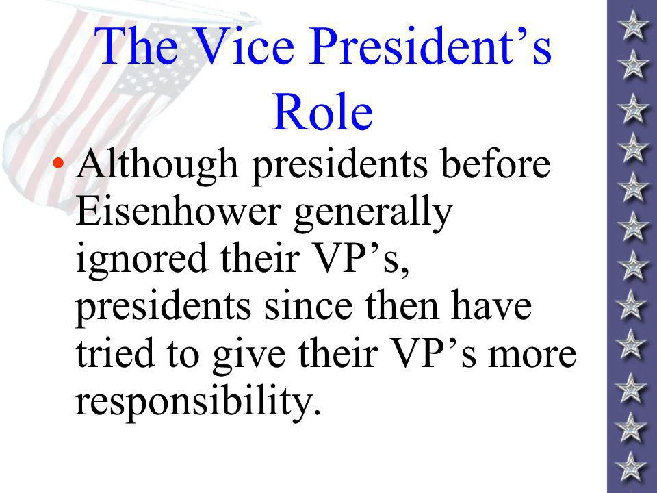 The Vice Presidents Role Although presidents before Eisenhower generally ignored their VPs, presidents since then have tried to give their VPs more responsibility.