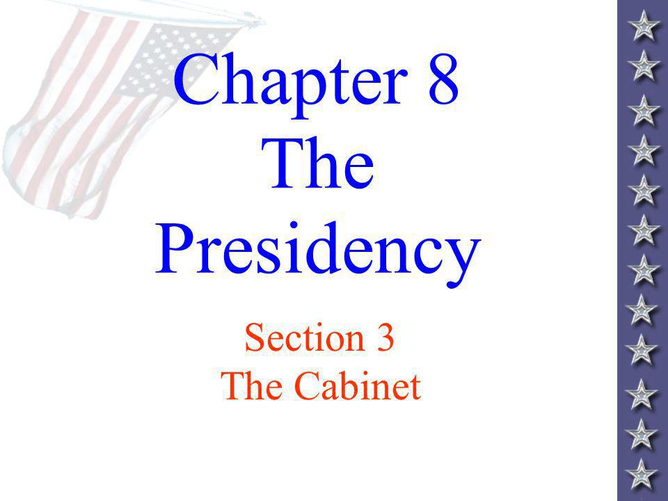 Chapter 8 The Presidency Section 3 The Cabinet