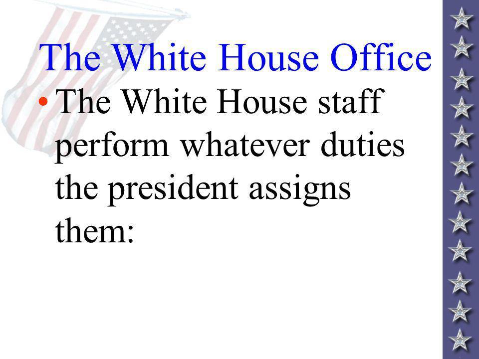 The White House Office The White House staff perform whatever duties the president assigns them: