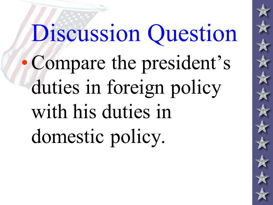 Discussion Question Compare the presidents duties in foreign policy with his duties in domestic policy.