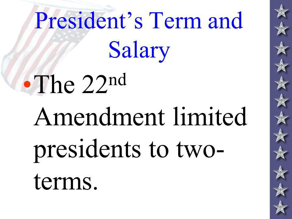 Presidents Term and Salary The 22 nd Amendment limited presidents to two- terms.