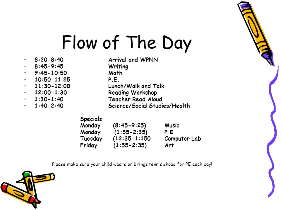 Flow of The Day 8:20-8:40Arrival and WPNN 8:45-9:45 Writing 9:45-10:50Math 10:50-11:25P.E.