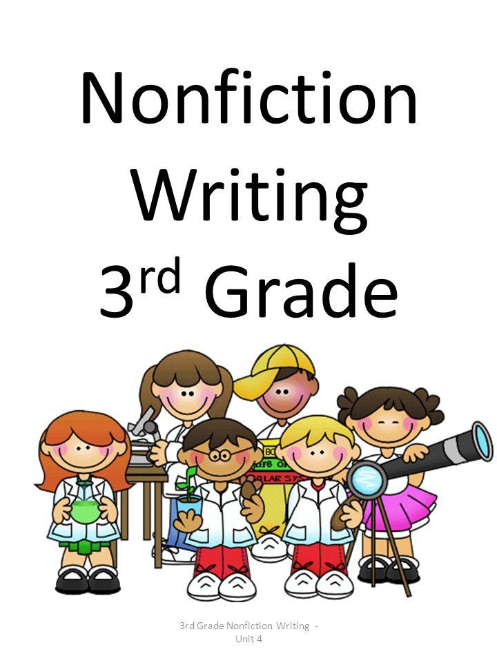 Nonfiction Writing 3 rd Grade 3rd Grade Nonfiction Writing - Unit 4