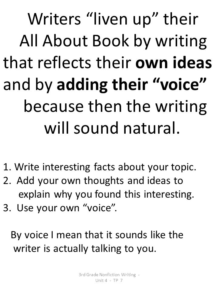 Writers liven up their All About Book by writing that reflects their own ideas and by adding their voice because then the writing will sound natural.